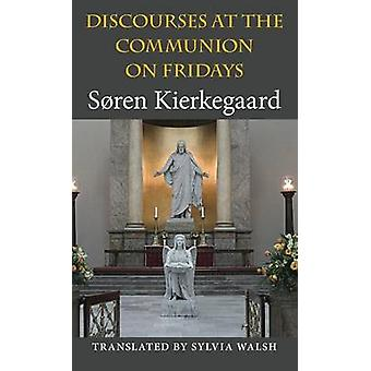 Discourses at the Communion on Fridays by Kierkegaard & Sren