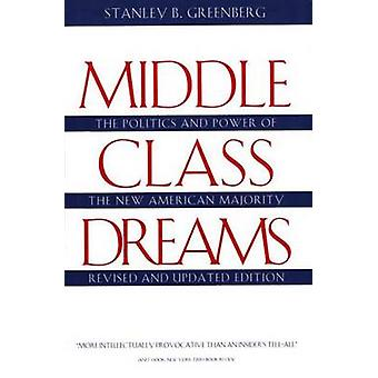 Middle Class Dreams The Politics and Power of the New American Majority Revised and Updated Edition by Greenberg & Stanley B.