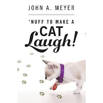 Nuff to Make A Cat Laugh by Meyer & John A