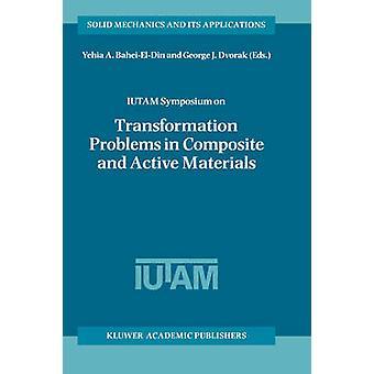 IUTAM Symposium på transformasjon problemer i kompositt og aktive materialer Proceedings av IUTAM Symposium holdt i Kairo Egypt 912 mars 1997 av BaheiElDin & Yehia A.