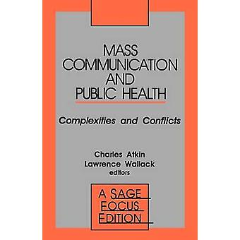 Mass Communication and Public Health Complexities and Conflicts by Atkin & Charles K.