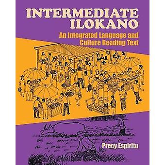 Intermediate Ilokano An Integrated Language and Culture Reading Text by Espiritu & Precy