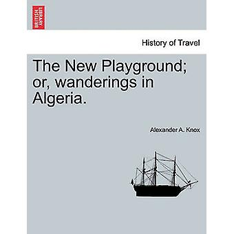 The New Playground or wanderings in Algeria. by Knox & Alexander A.