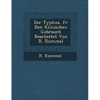 Der Typhus Fur Den Klinischen Gebrauch Bearbeitet Von R. Rummel by Rummel & R.