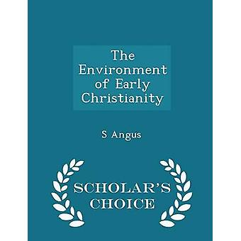 The Environment of Early Christianity  Scholars Choice Edition by Angus & S