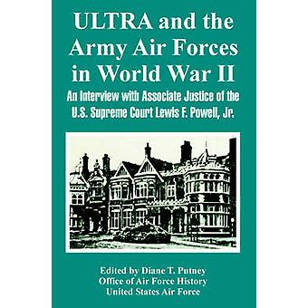 ULTRA och luftens armé styrkor under andra världskriget en intervju med Biträdande justitieminister den amerikanska högsta domstolen Lewis F. Powell Jr. av Putney & Diane & T.