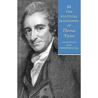 The Political Philosophy of Thomas Paine by Fruchtman & Jack & Jr.