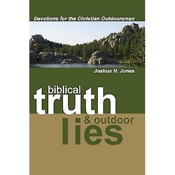 Biblical Truth  Outdoor Lies Devotions for the Christian Outdoorsman by Jones & Joshua H.