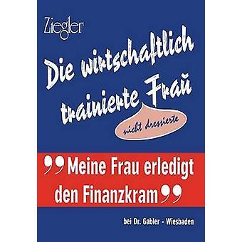 Die Wirtschaftlich Trainierte Fra Nicht Dressierte by Sellien & Reinhold