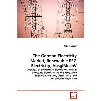 The German Electricity Market Renewable EEG Electricity AusglMechV by Neeser & Raffael