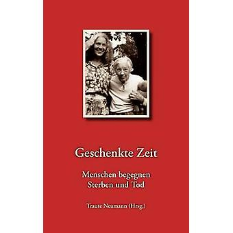 Geschenkte Zeit  Menschen begenen Sterben und Tod by Neumann & Traute