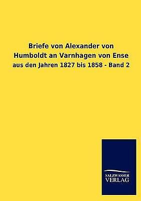 Briefe von Alexander von Humboldt an Varnhagen von Ense by SalzwasserVerlag GmbH