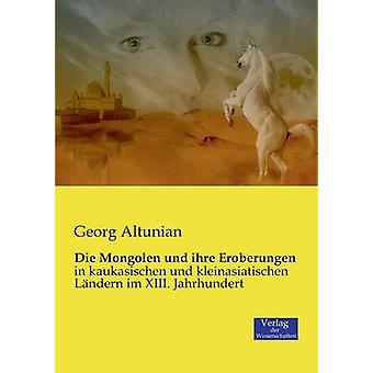 Die Mongolen und ihre Eroberungen by Altunian & Georg