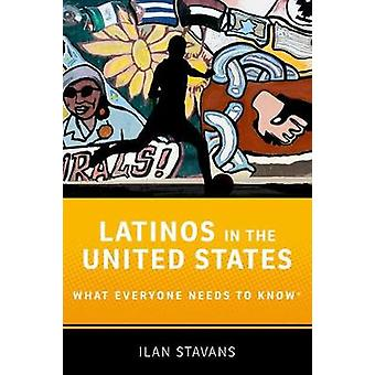 Latinos in the United States - What Everyone Needs to Know by Ilan Sta