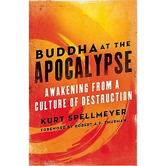 Buddha at the Apocalypse - Awakening from a Culture of Destruction by