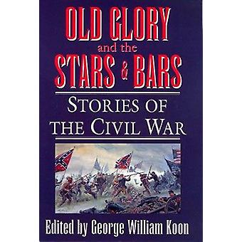 Old Glory and the Stars and Bars - Stories of the Civil War by George