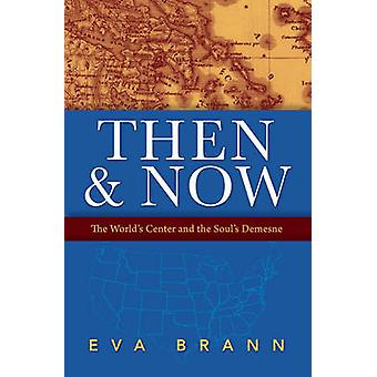 Then & Now - The World's Center & the Soul's Demesne by Eva Brann - 97