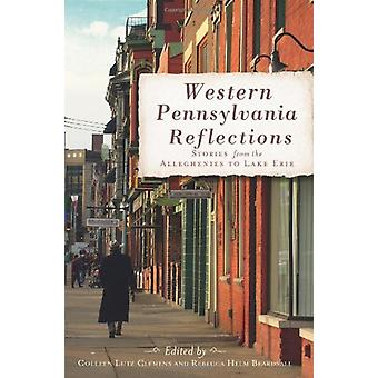 Western Pennsylvania Reflections - Stories from the Alleghenies to Lak
