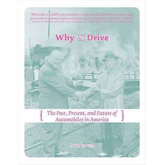 Why We Drive - The Past - Present and Future of Automobiles in America