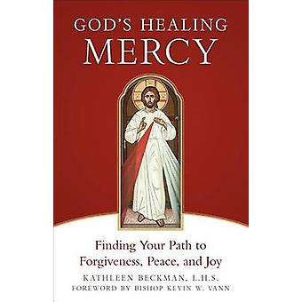God's Healing Mercy - Finding Your Path to Forgiveness - Peace - and J
