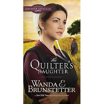 The Quilter's Daughter by Wanda E Brunstetter - 9781634092197 Book