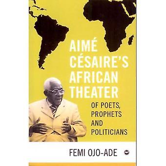 Théâtre africain de Aime Cesaire: des poètes, des prophètes et des politiciens