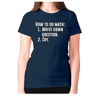 Womens funny t-shirt slogan tee ladies novelty humour - How to do math 1. Write down questions 2.Cry