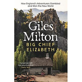 Big Chief Elizabeth: How England's Adventurers Gambled and Won the New World (Paperback) by Milton Giles