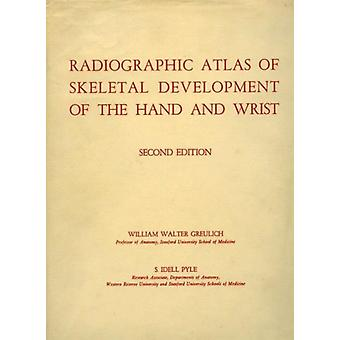 Radiographic Atlas of Skeletal Development of Hand and Wrist (Hardcover) by Greulich William Walter Pyle S. Idell