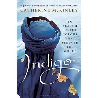 Indigo: In Search of the Colour that Seduced the World (Paperback) by McKinley Catherine E.