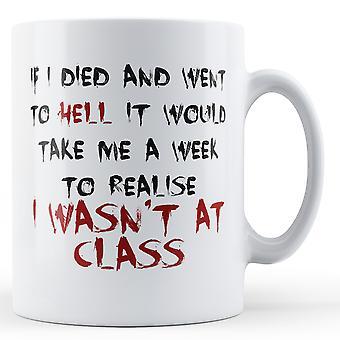 Decorative Writing A Week To Realise I Wasn't At Class - Printed Mug