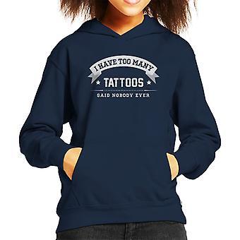 I Have Too Many Tattoos Said Nobody Ever Kid's Hooded Sweatshirt