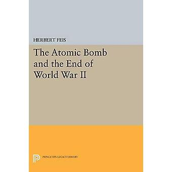 The Atomic Bomb and the End of World War II by Herbert Feis - 9780691