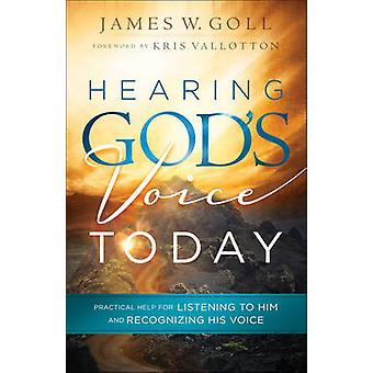 Hearing God's Voice Today - Practical Help for Listening to Him and Re