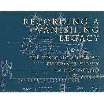 Recording a Vanishing Legacy - The Historic American Building Survey i