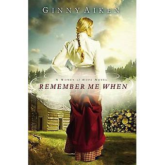 Remember Me When - A Women of Hope Novel by Ginny Aiken - 978089296847