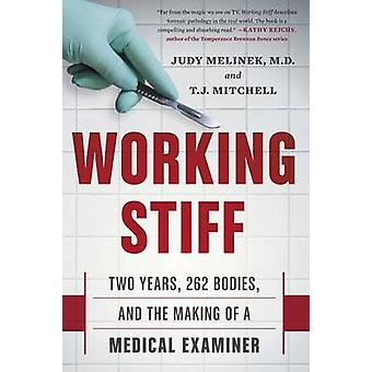 Working Stiff - Two Years - 262 Bodies - and the Making of a Medical E