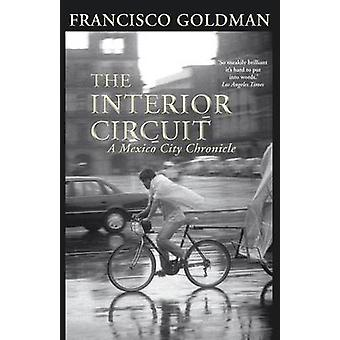 The Interior Circuit - A Mexico City Chronicle (Main) by Francisco Gol