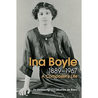 Ina Boyle (1889-1967) - A Composers Life by Ita Beausang - 97817820526
