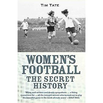 Women's Football - The Secret History by Tim Tate - 9781782197720 Book