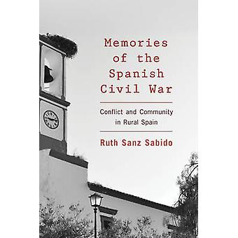 Memories of the Spanish Civil War - Conflict and Community in Rural Sp