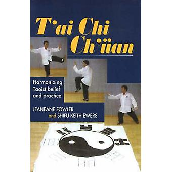 T'ai Chi Ch'uan - Harmonizing Taoist Belief and Practice by Jeaneane F