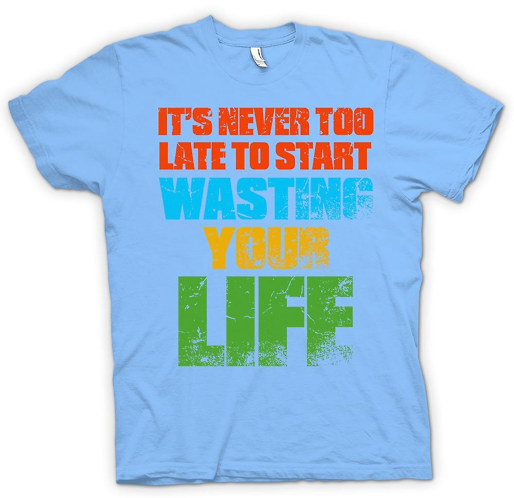 Mens T-shirt - Its Never To late To Start Wasting Your Life - Funny