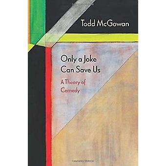 Only a Joke Can Save Us - A Theory of Comedy by Todd McGowan - 9780810