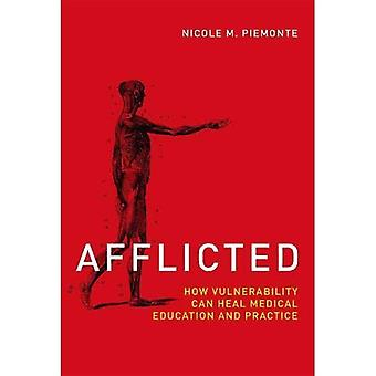 Afflicted: How Vulnerability Can Heal Medical Education and Practice - Basic Bioethics (Hardback)