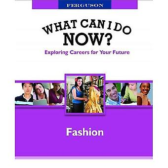 Fashion (Ferguson's What Can I Do Now? Exploring Careers for Your Future)