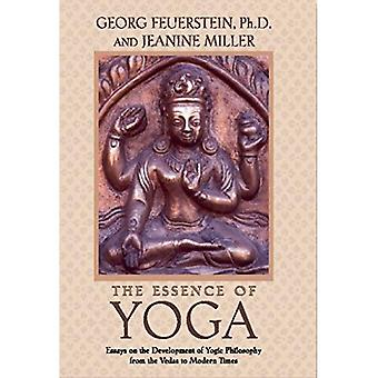 Essence of Yoga Essays on the Development of Yogic Philosophy from the Vedas to Modern Times