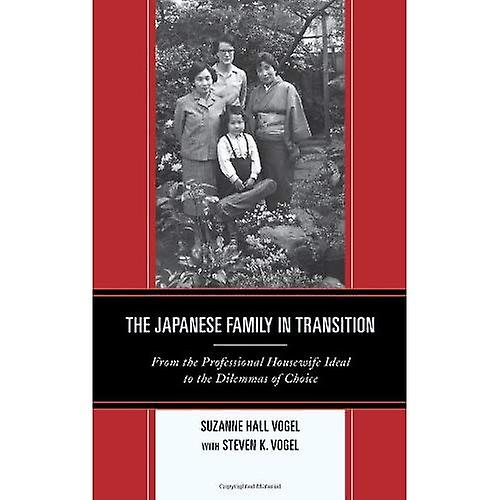 The Japanese Family in Transition  From the Professional Housewife Ideal to the Dilemmas of Choice (Asia Pacific...