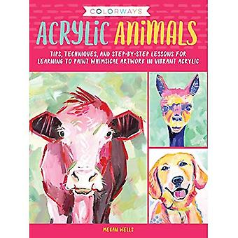Colorways: Acrylic Animals: Tips, techniques, and step-by-step lessons for learning to paint whimsical� artwork in vibrant acrylic� (Colorways)