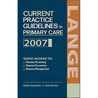Current Practice Guidelines in Primary Care 2007 Current Practice Guidelines in Primary Care by Gonzales & Ralph